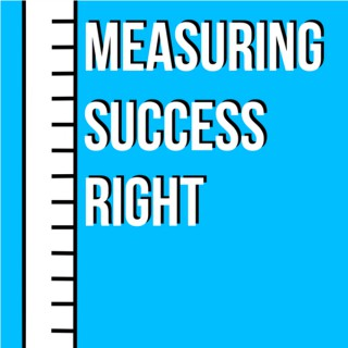 Measuring Success Right