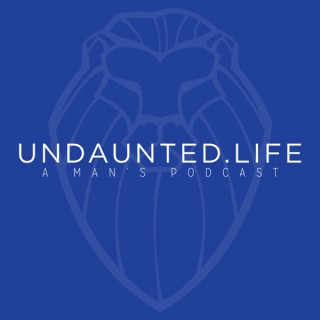 Undaunted.Life: A Man's Podcast