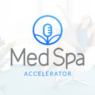 Med Spa Accelerator Podcast