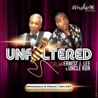 Unfiltered w/Ernest J. Lee & Uncle Ron