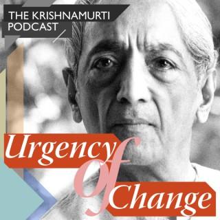 Urgency of Change - The Krishnamurti Podcast