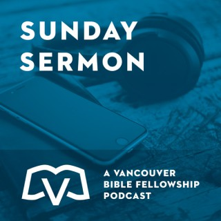 Vancouver Bible Fellowship - Weekly Audio Sermons
