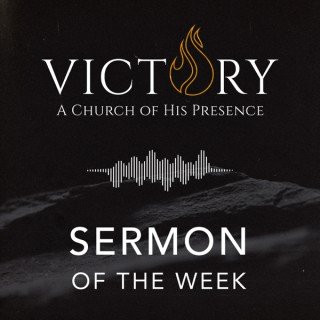 Victory: A Church of His Presence Sermon of the Week