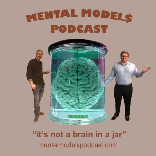 Mental Models Podcast It's not a brain in a jar, that's the gist!
