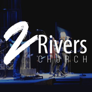 2Rivers Church Messages