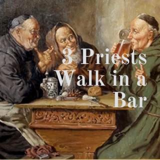 3 Priests Walk in a Bar