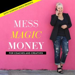 MESS MAGIC MONEY: For Life Coaches & Creatives