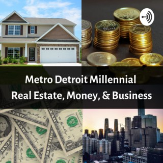 Metro Detroit Millennial Real Estate, Money, & Business