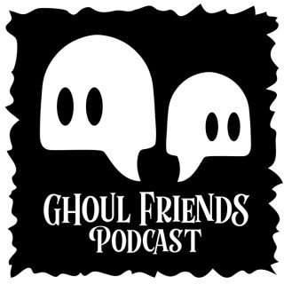 Ghoul Friends Podcast