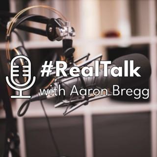 Hashtag Realtalk with Aaron Bregg