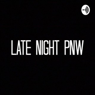 Late Night PNW