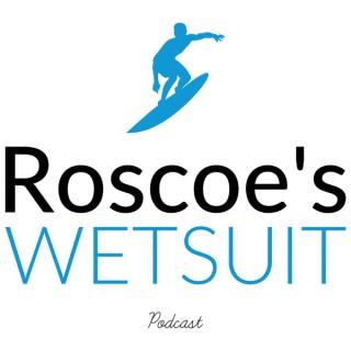 Roscoe's Wetsuit Podcast