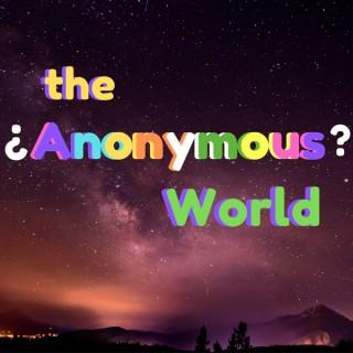 the ¿Anonymous? World/ el Mundo Anónimo