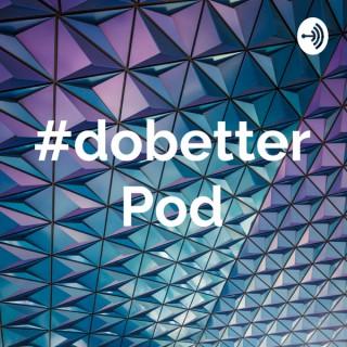 #dobetter Pod