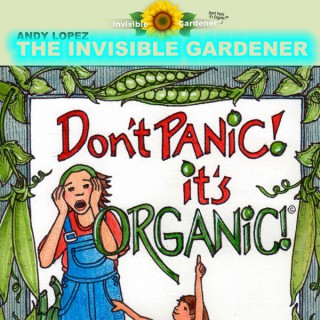 Dont Panic Its Organic with andy Lopez aka Invisible Gardener