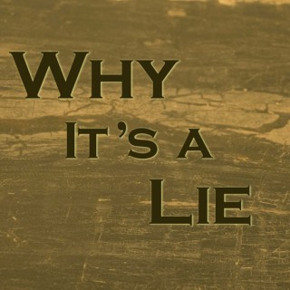 Why It's A Lie! with Jim
