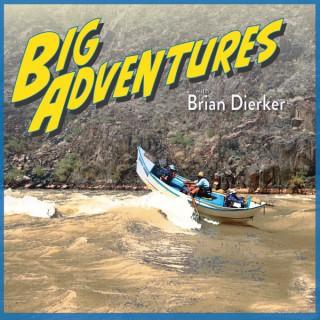 Big Adventures with Brian Dierker