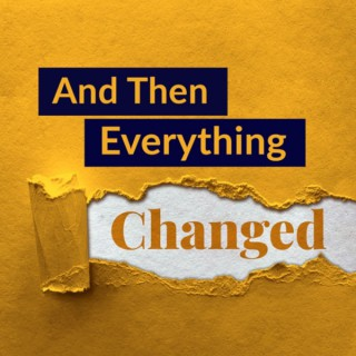 And Then Everything Changed