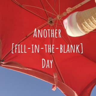 Another [fill-in-the-blank] Day