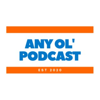 Any Ol' Podcast