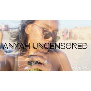 Anyah Uncensored