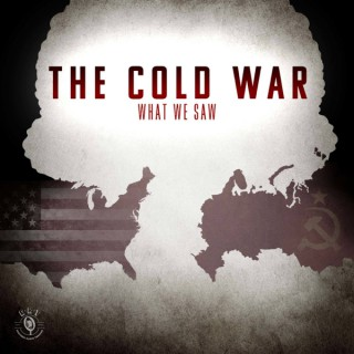 The Cold War: What We Saw