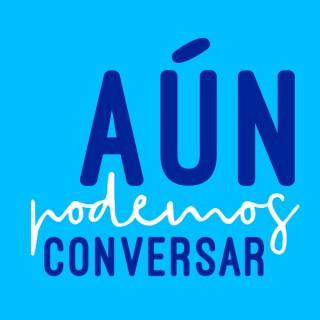 Aún Podemos Conversar