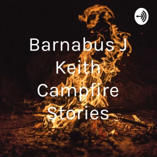 Barnabus J Keith Campfire Stories