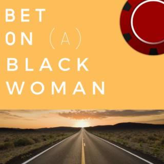 Bet On A Black Woman