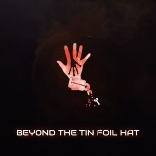 Beyond The Tin Foil Hat