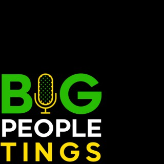 Big People Tings Podcast