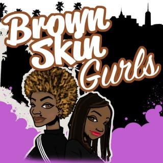 Brown Skin Gurls