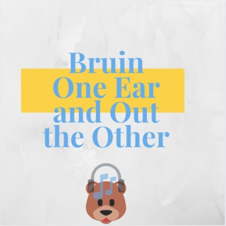 Bruin One Ear and Out the Other