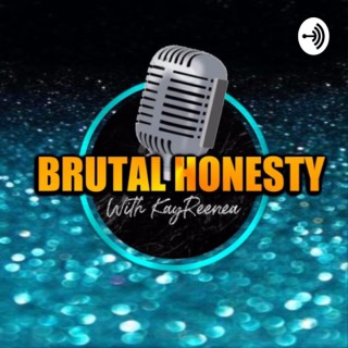 Brutal Honesty With KayReenea