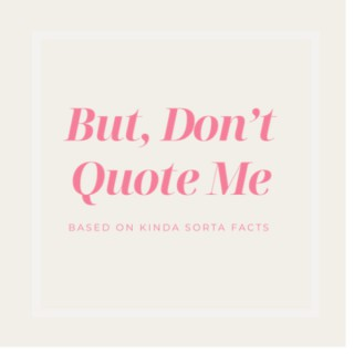 But, Don't Quote Me