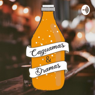 Caguamas & Dramas