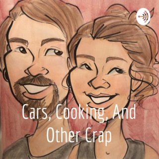 Cars, Cooking, And Other Crap
