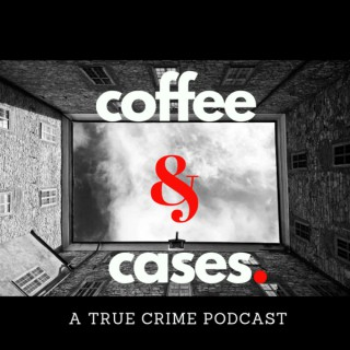 Coffee and Cases Podcast