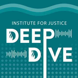 Deep Dive with the Institute for Justice