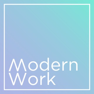 Modern Work: a podcast about how we work today
