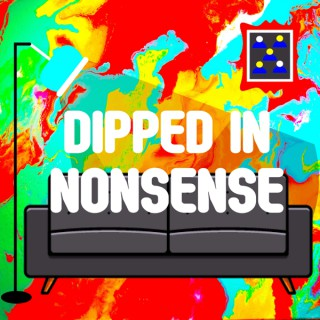 DIPPED in Nonsense