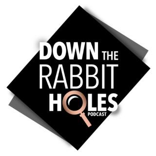 Down The Rabbit Holes