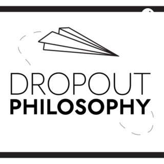 Dropout Philosophy