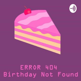 ERROR 404: Birthday Not Found