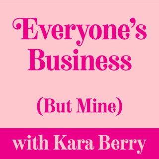 Everyone's Business But Mine with Kara Berry