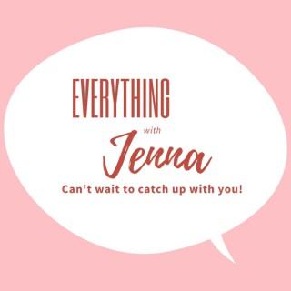 Everything with Jenna