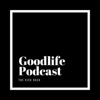 Goodlife Podcast The Kick Back