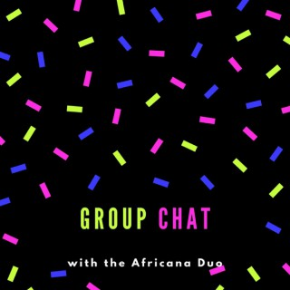 Group Chat with the Africana Duo