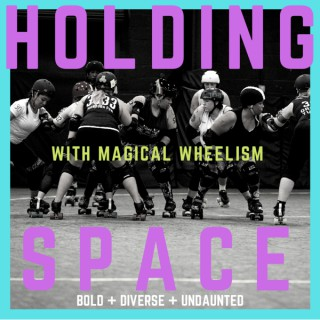 Holding Space with Magical Wheelism
