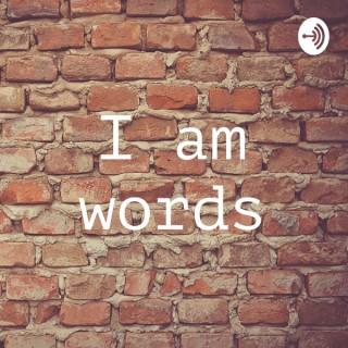 I am words
